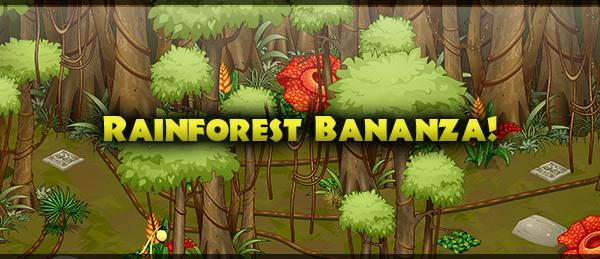 Rainforest Bananza!